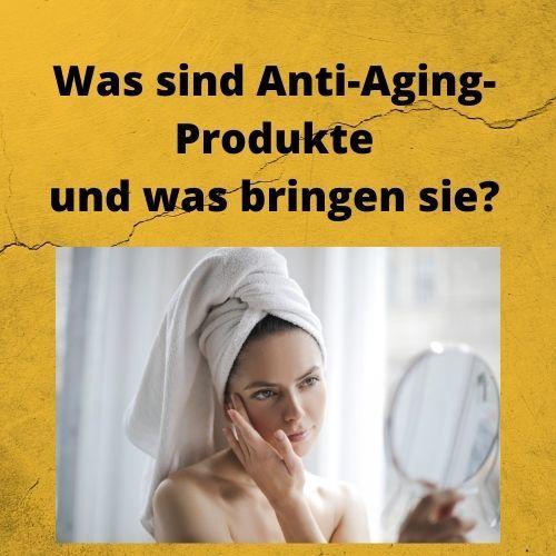 Was sind Anti-Aging-Produkte und was bringen sie?