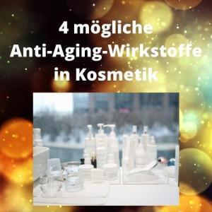 4 mögliche Anti-Aging-Wirkstoffe in Kosmetik