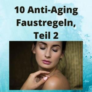 10 Anti-Aging Faustregeln, Teil 2